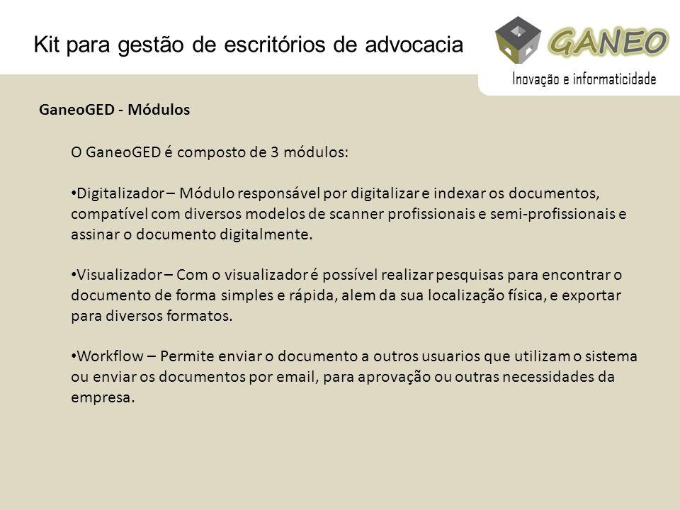 Kit para gestão de escritórios de advocacia O GaneoGED é composto de 3 módulos: Digitalizador – Módulo responsável por digitalizar e indexar os docume