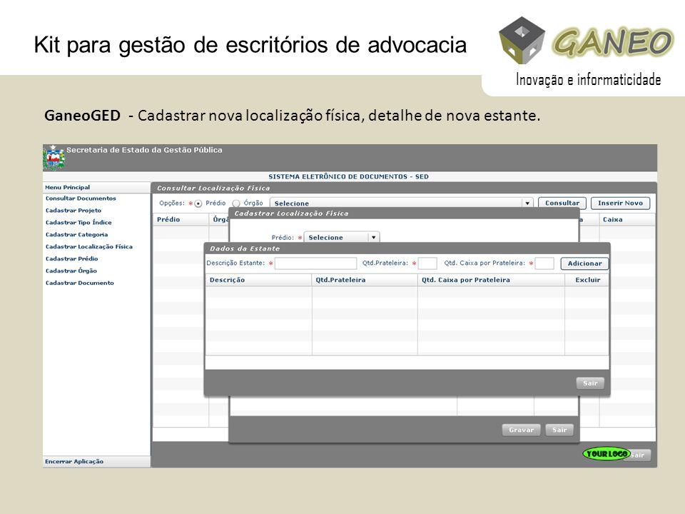 Kit para gestão de escritórios de advocacia GaneoGED - Cadastrar nova localização física, detalhe de nova estante. Inovação e informaticidade