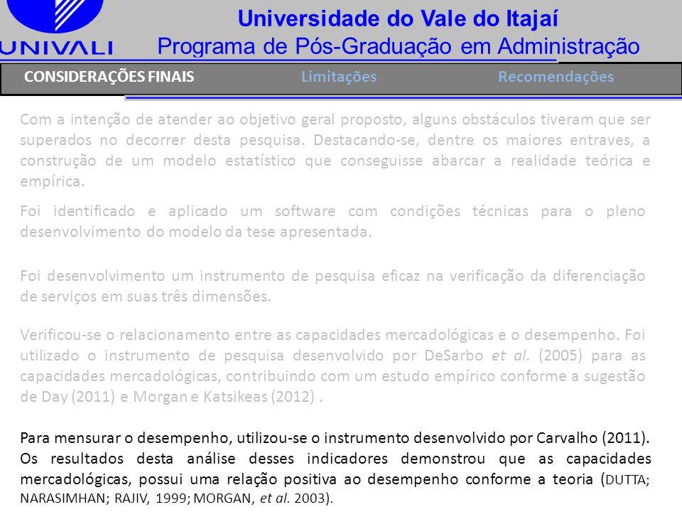 Universidade do Vale do Itajaí Programa de Pós-Graduação em Administração CONSIDERAÇÕES FINAISRecomendações Com a intenção de atender ao objetivo gera