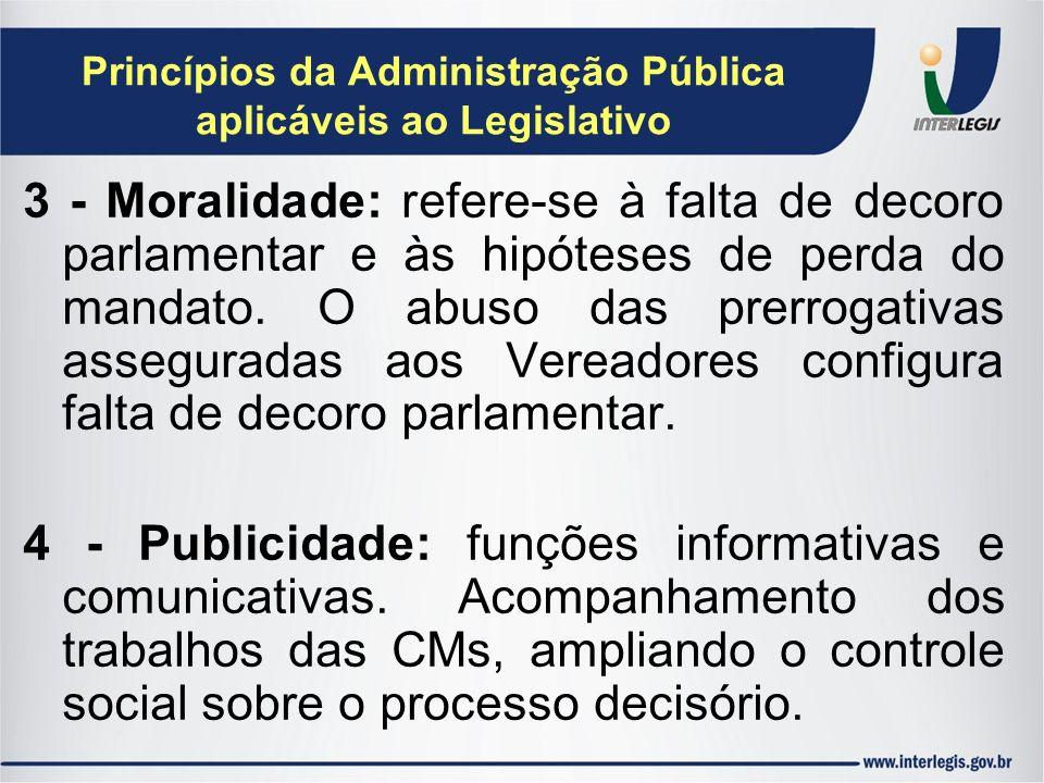 Princípios da Administração Pública aplicáveis ao Legislativo 3 - Moralidade: refere-se à falta de decoro parlamentar e às hipóteses de perda do manda