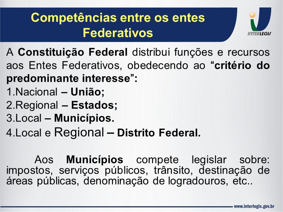 Competências entre os entes Federativos A Constituição Federal distribui funções e recursos aos Entes Federativos, obedecendo ao critério do predomina