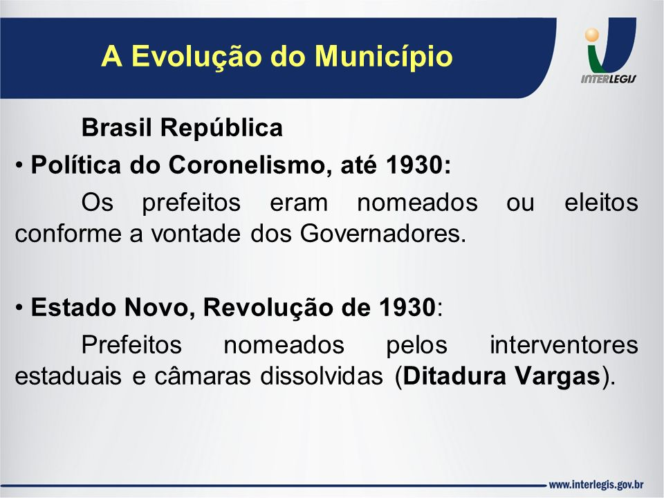 Brasil República Política do Coronelismo, até 1930: Os prefeitos eram nomeados ou eleitos conforme a vontade dos Governadores. Estado Novo, Revolução