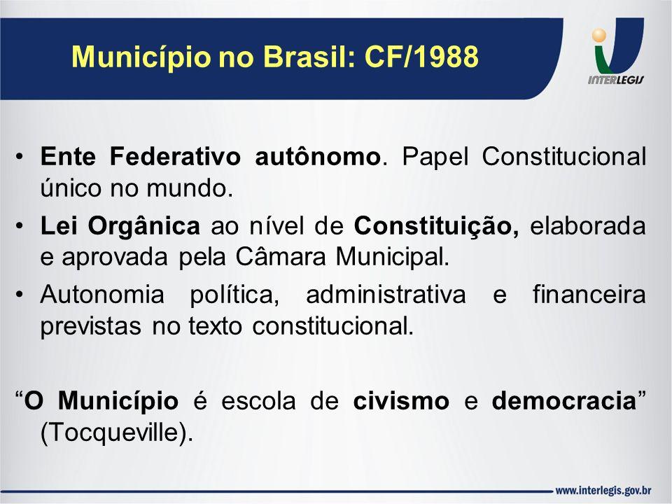 Município no Brasil: CF/1988 Ente Federativo autônomo. Papel Constitucional único no mundo. Lei Orgânica ao nível de Constituição, elaborada e aprovad