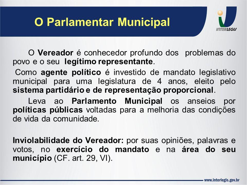 O Parlamentar Municipal O Vereador é conhecedor profundo dos problemas do povo e o seu legítimo representante. Como agente político é investido de man