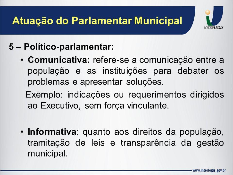 Atuação do Parlamentar Municipal 5 – Político-parlamentar: Comunicativa: refere-se a comunicação entre a população e as instituições para debater os p