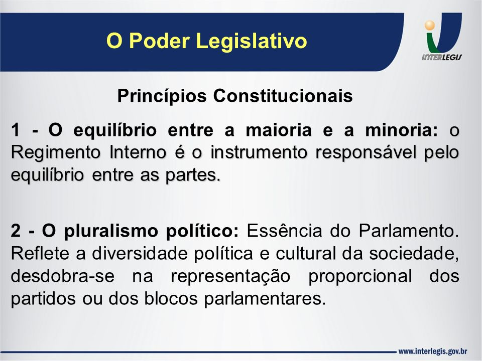O Poder Legislativo Princípios Constitucionais o Regimento Interno é o instrumento responsável pelo equilíbrio entre as partes. 1 - O equilíbrio entre