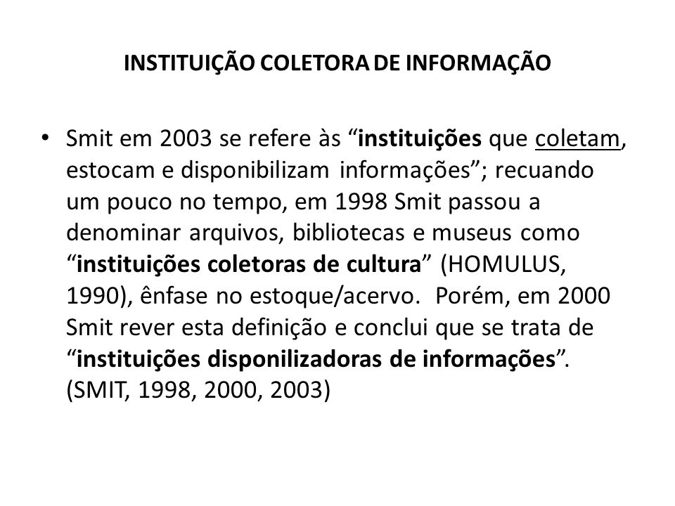 INSTITUIÇÃO COLETORA DE INFORMAÇÃO Smit em 2003 se refere às instituições que coletam, estocam e disponibilizam informações; recuando um pouco no temp
