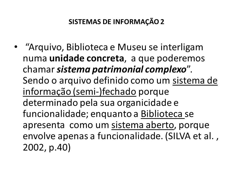 SISTEMAS DE INFORMAÇÃO 2 Arquivo, Biblioteca e Museu se interligam numa unidade concreta, a que poderemos chamar sistema patrimonial complexo. Sendo o