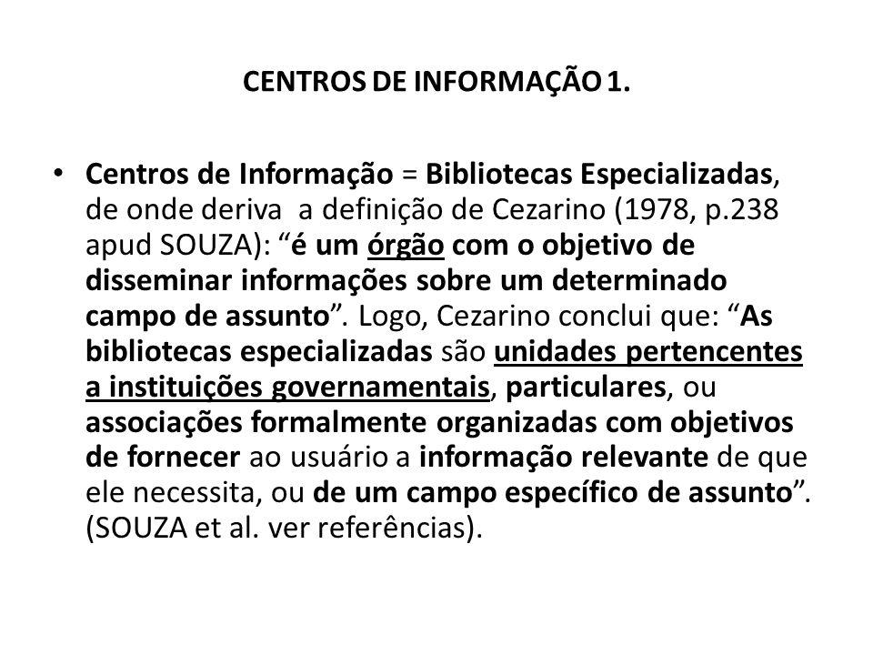 CENTROS DE INFORMAÇÃO 1. Centros de Informação = Bibliotecas Especializadas, de onde deriva a definição de Cezarino (1978, p.238 apud SOUZA): é um órg