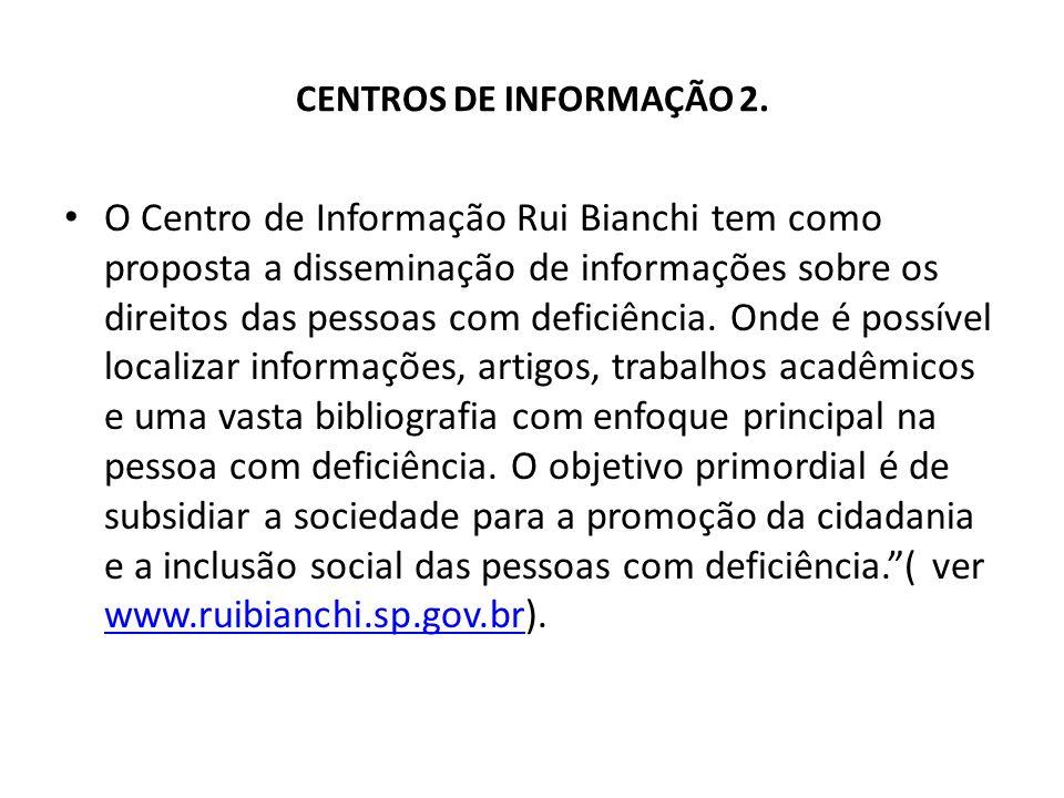 CENTROS DE INFORMAÇÃO 2. O Centro de Informação Rui Bianchi tem como proposta a disseminação de informações sobre os direitos das pessoas com deficiên