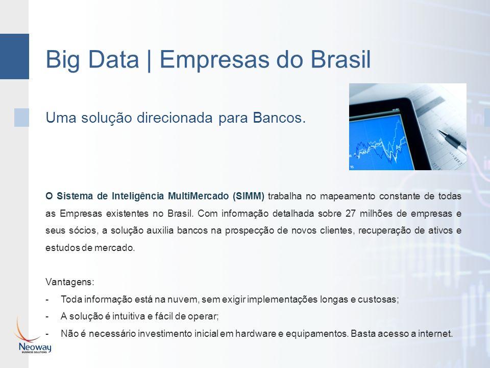 Big Data | Empresas do Brasil O Sistema de Inteligência MultiMercado (SIMM) trabalha no mapeamento constante de todas as Empresas existentes no Brasil.