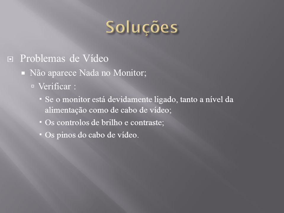Problemas de Vídeo Não aparece Nada no Monitor; Verificar : Se o monitor está devidamente ligado, tanto a nível da alimentação como de cabo de vídeo;