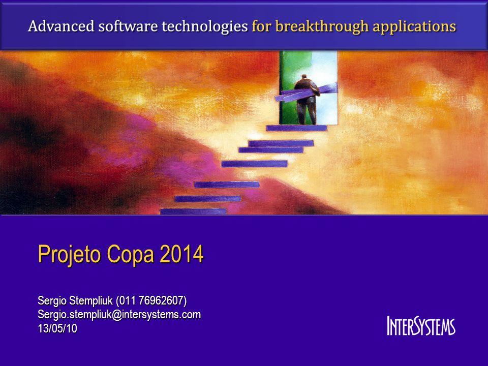 Projeto Copa 2014 Sergio Stempliuk (011 76962607) Sergio.stempliuk@intersystems.com13/05/10