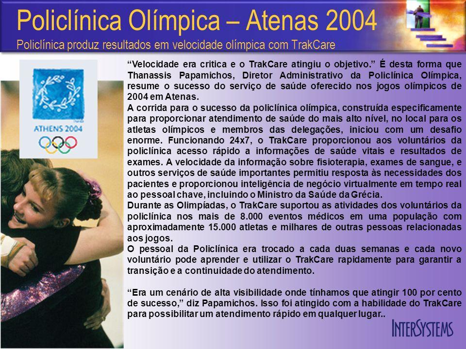 Policlínica Olímpica – Atenas 2004 Policlínica produz resultados em velocidade olímpica com TrakCare Velocidade era critica e o TrakCare atingiu o objetivo.