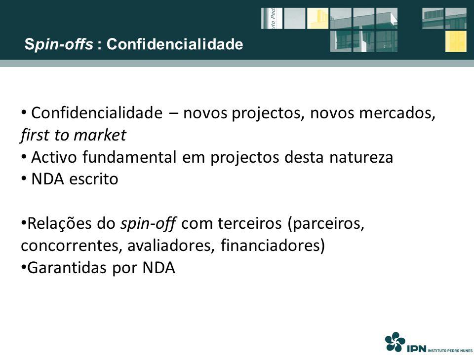 Spin-offs : Confidencialidade Confidencialidade – novos projectos, novos mercados, first to market Activo fundamental em projectos desta natureza NDA