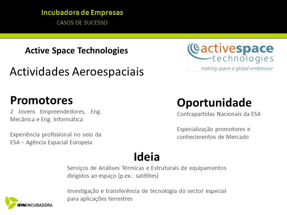 Incubadora de Empresas CASOS DE SUCESSO Active Space Technologies Actividades Aeroespaciais Ideia Serviços de Análises Térmicas e Estruturais de equip