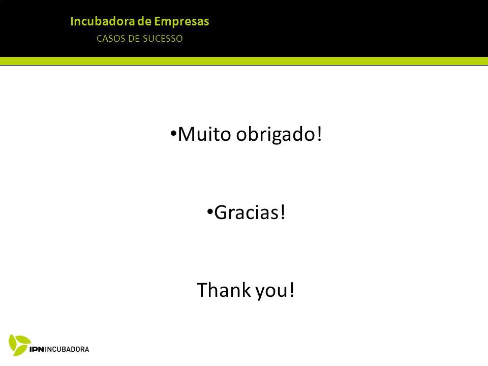 Incubadora de Empresas CASOS DE SUCESSO Muito obrigado! Gracias! Thank you!