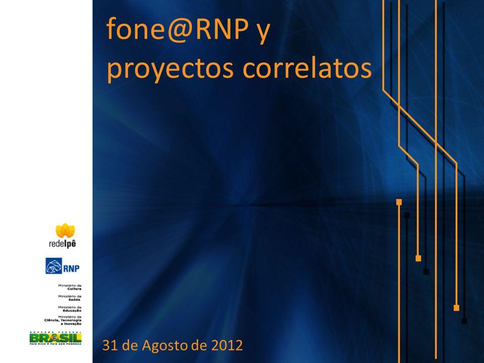 fone@RNP y proyectos correlatos 31 de Agosto de 2012