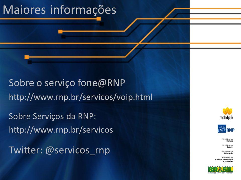 Maiores informações Sobre o serviço fone@RNP http://www.rnp.br/servicos/voip.html Sobre Serviços da RNP: http://www.rnp.br/servicos Twitter: @servicos_rnp