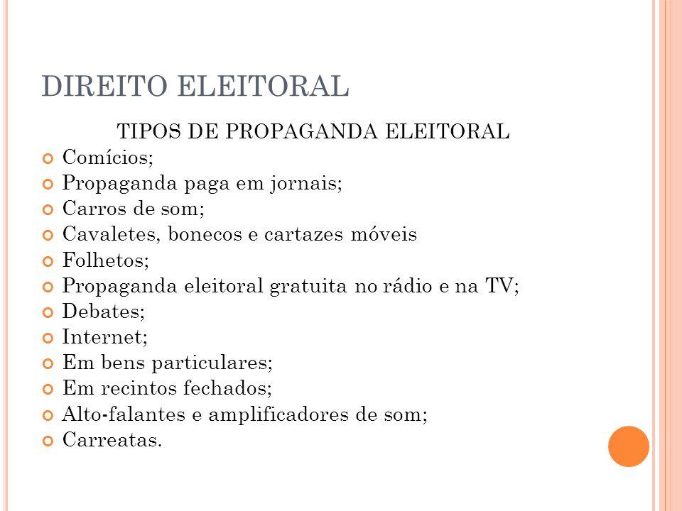 DIREITO ELEITORAL TIPOS DE PROPAGANDA ELEITORAL Comícios; Propaganda paga em jornais; Carros de som; Cavaletes, bonecos e cartazes móveis Folhetos; Pr