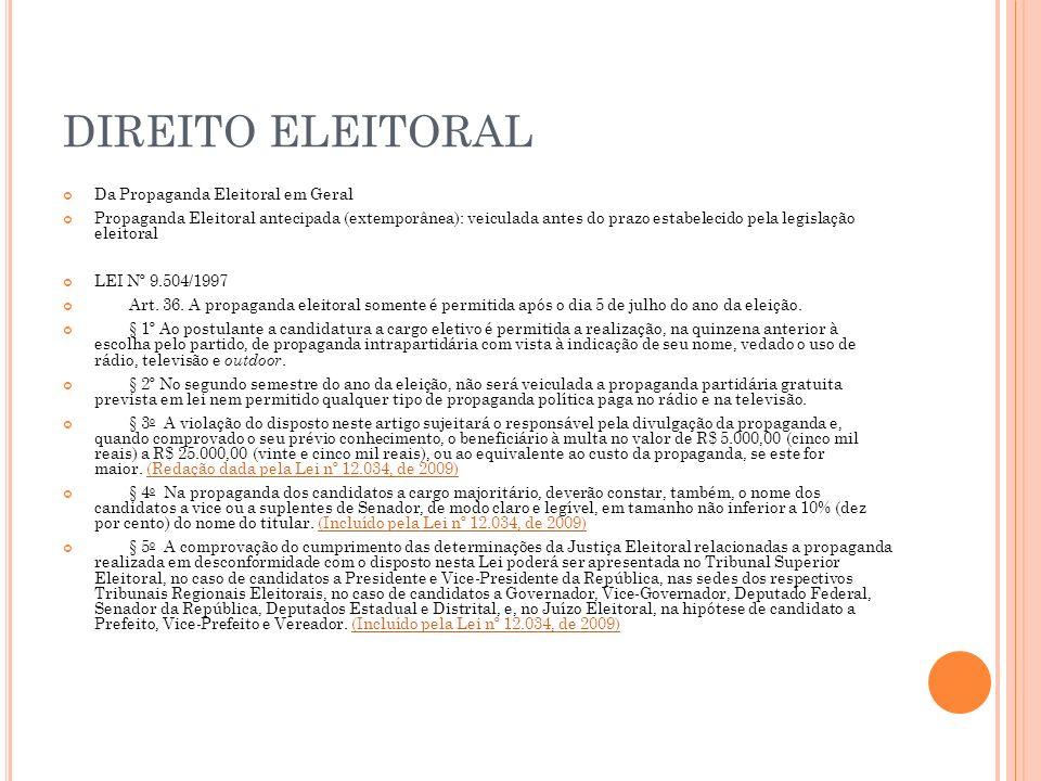 DIREITO ELEITORAL Da Propaganda Eleitoral em Geral Propaganda Eleitoral antecipada (extemporânea): veiculada antes do prazo estabelecido pela legislaç