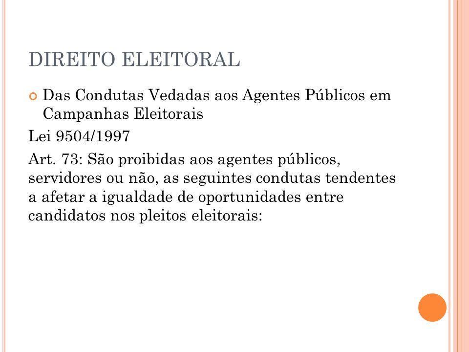 Das Condutas Vedadas aos Agentes Públicos em Campanhas Eleitorais Lei 9504/1997 Art. 73: São proibidas aos agentes públicos, servidores ou não, as seg