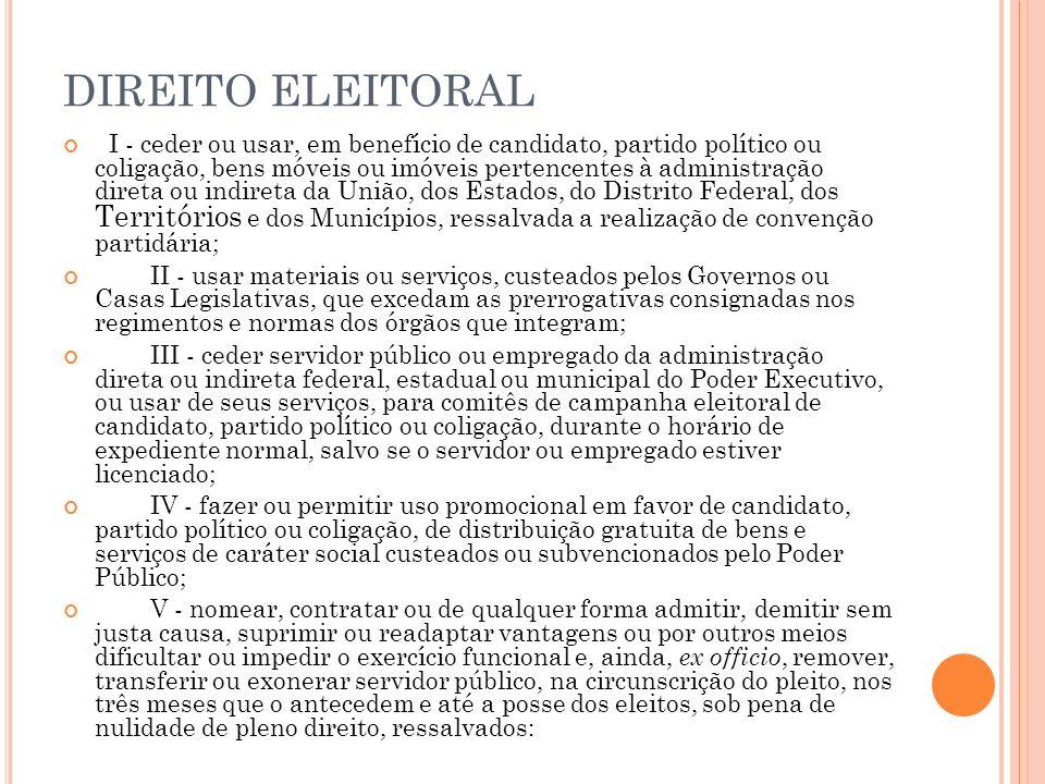 DIREITO ELEITORAL I - ceder ou usar, em benefício de candidato, partido político ou coligação, bens móveis ou imóveis pertencentes à administração dir