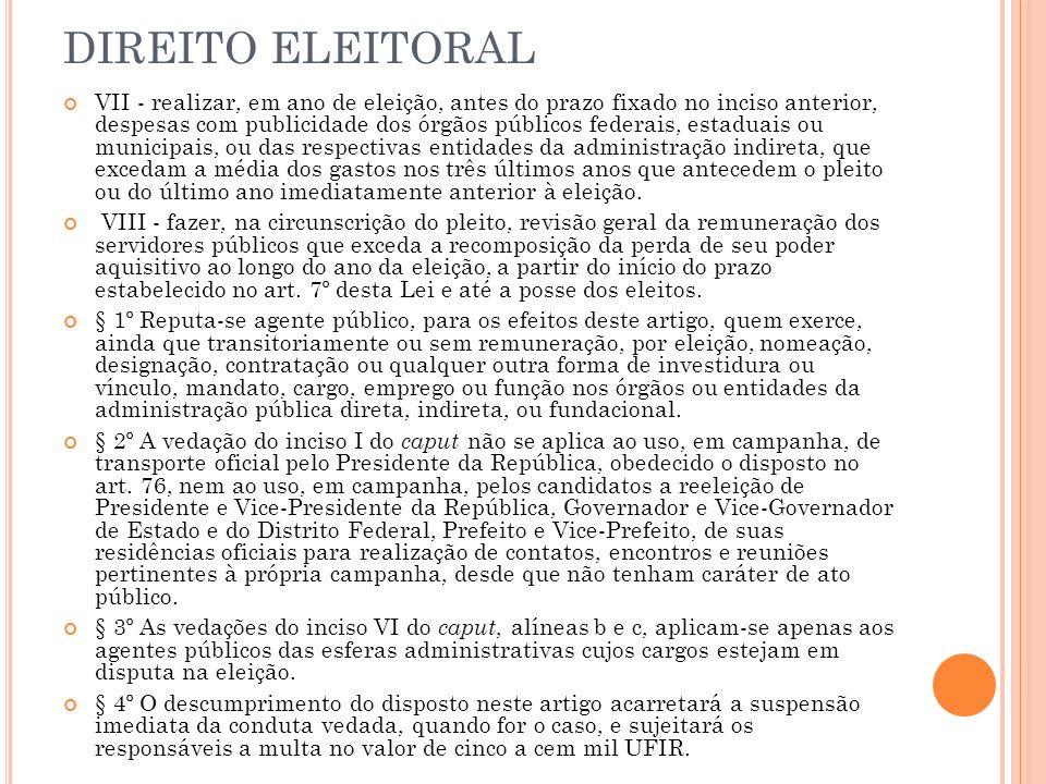 DIREITO ELEITORAL VII - realizar, em ano de eleição, antes do prazo fixado no inciso anterior, despesas com publicidade dos órgãos públicos federais,