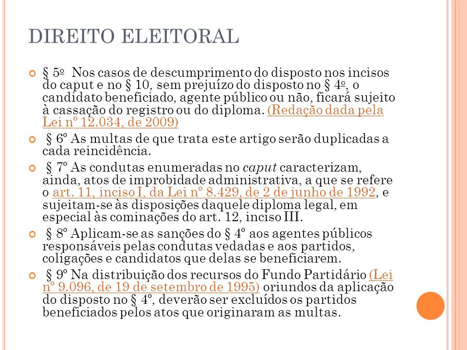 DIREITO ELEITORAL § 5 o Nos casos de descumprimento do disposto nos incisos do caput e no § 10, sem prejuízo do disposto no § 4 o, o candidato benefic