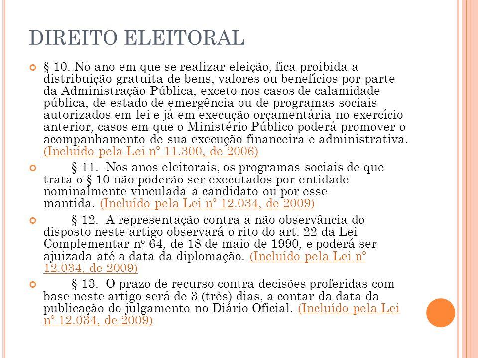 DIREITO ELEITORAL § 10. No ano em que se realizar eleição, fica proibida a distribuição gratuita de bens, valores ou benefícios por parte da Administr