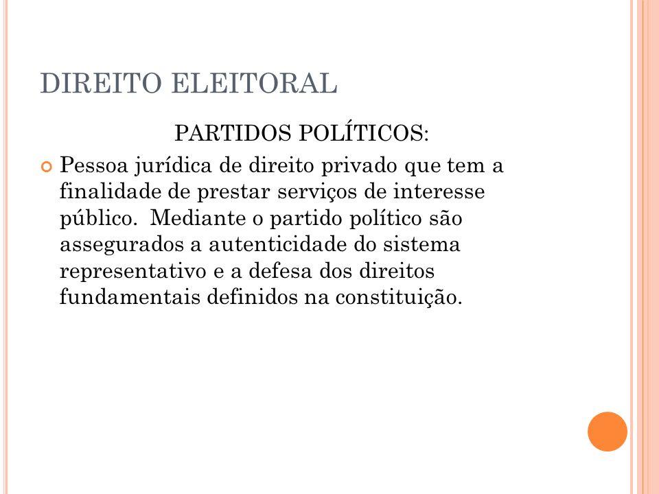 DIREITO ELEITORAL PARTIDOS POLÍTICOS: Pessoa jurídica de direito privado que tem a finalidade de prestar serviços de interesse público. Mediante o par