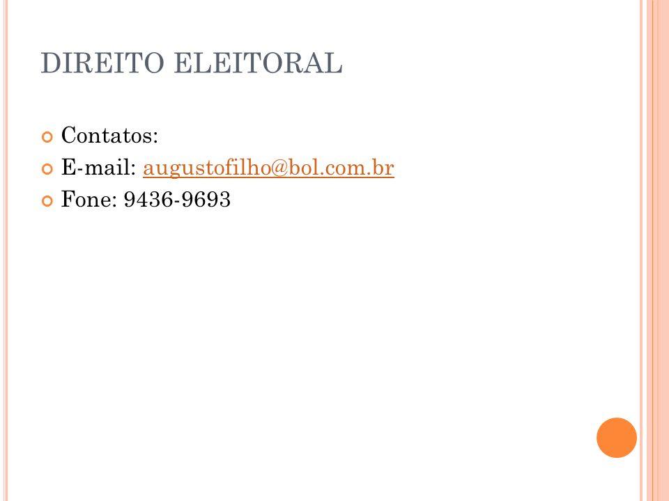 Contatos: E-mail: augustofilho@bol.com.braugustofilho@bol.com.br Fone: 9436-9693 DIREITO ELEITORAL