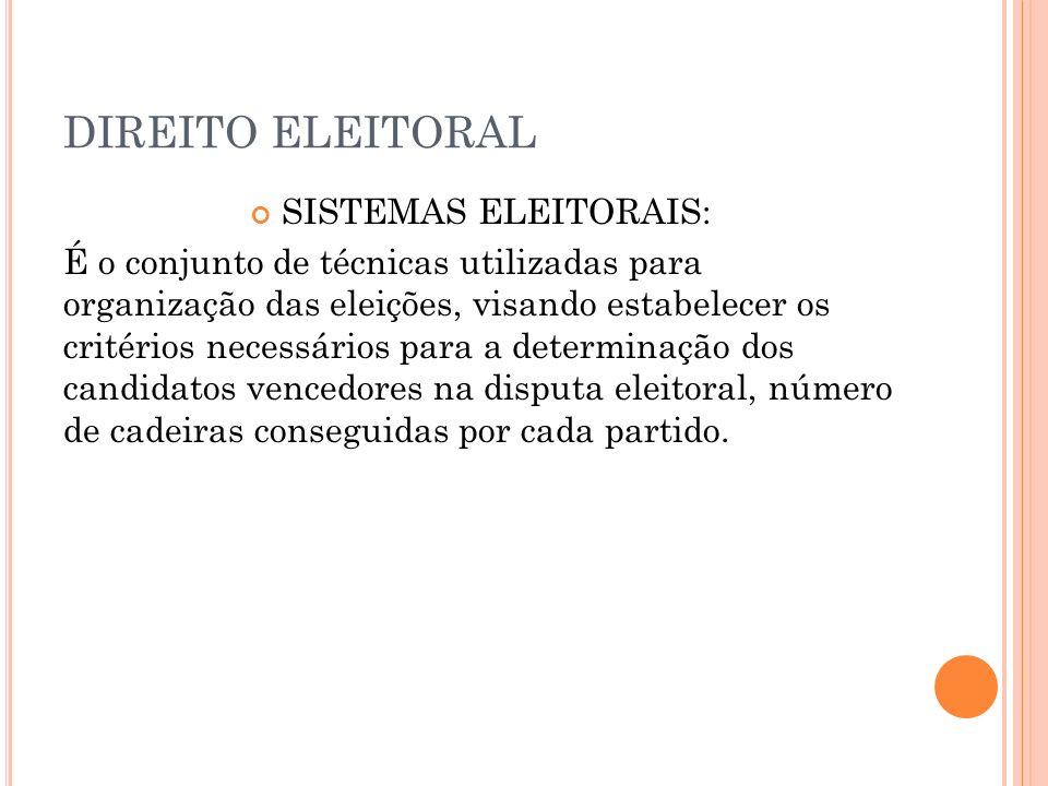 DIREITO ELEITORAL Os sistemas eleitorais adotados no Brasil são: SISTEMA MAJORITÁRIO: Este sistema é adotado no Brasil para a eleição dos chefes do Poder Executivo e para a eleição dos senadores.