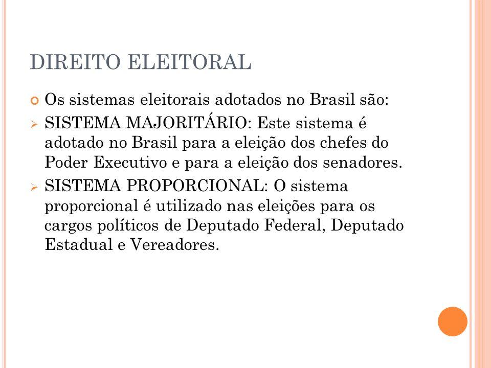 DIREITO ELEITORAL Os sistemas eleitorais adotados no Brasil são: SISTEMA MAJORITÁRIO: Este sistema é adotado no Brasil para a eleição dos chefes do Po