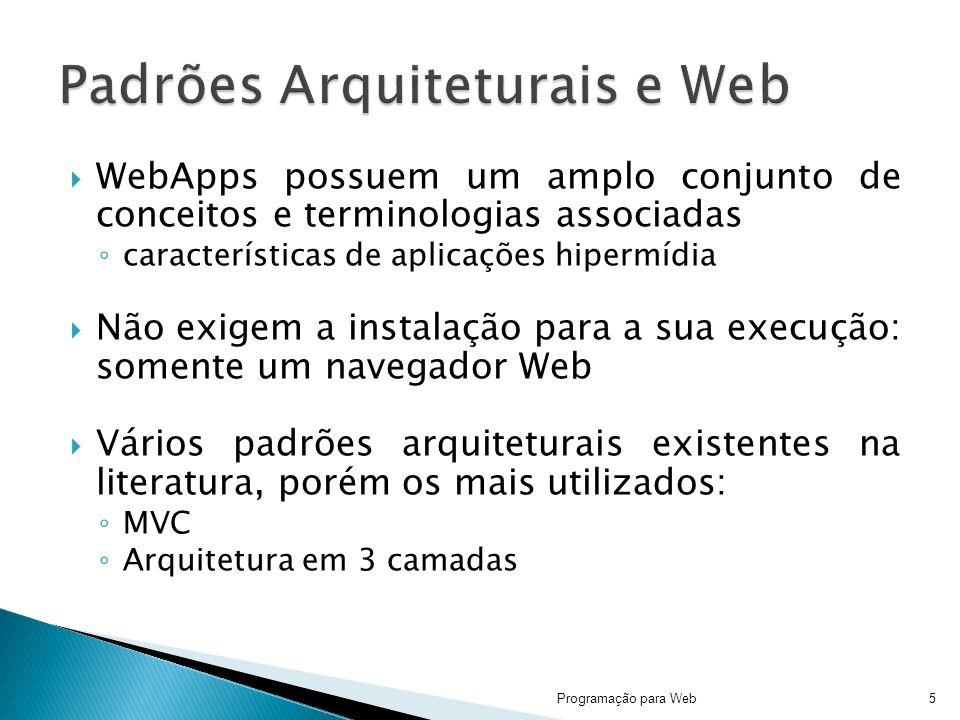 WebApps possuem um amplo conjunto de conceitos e terminologias associadas características de aplicações hipermídia Não exigem a instalação para a sua execução: somente um navegador Web Vários padrões arquiteturais existentes na literatura, porém os mais utilizados: MVC Arquitetura em 3 camadas Programação para Web5