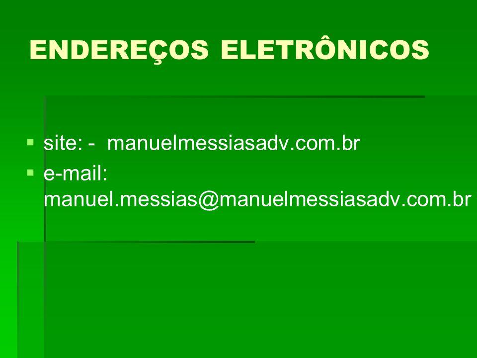 ENDEREÇOS ELETRÔNICOS site: - manuelmessiasadv.com.br e-mail: manuel.messias@manuelmessiasadv.com.br