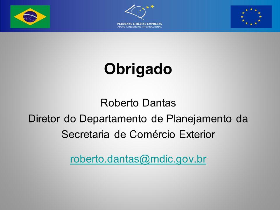 Obrigado Roberto Dantas Diretor do Departamento de Planejamento da Secretaria de Comércio Exterior roberto.dantas@mdic.gov.br