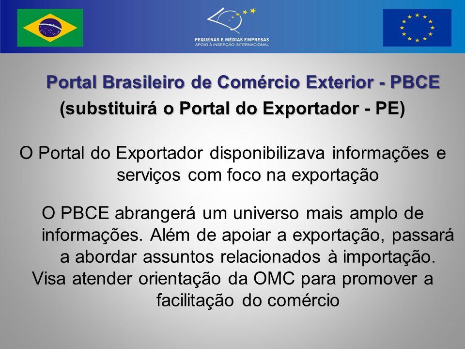 Portal Brasileiro de Comércio Exterior - PBCE Portal Brasileiro de Comércio Exterior - PBCE (substituirá o Portal do Exportador - PE) O Portal do Expo