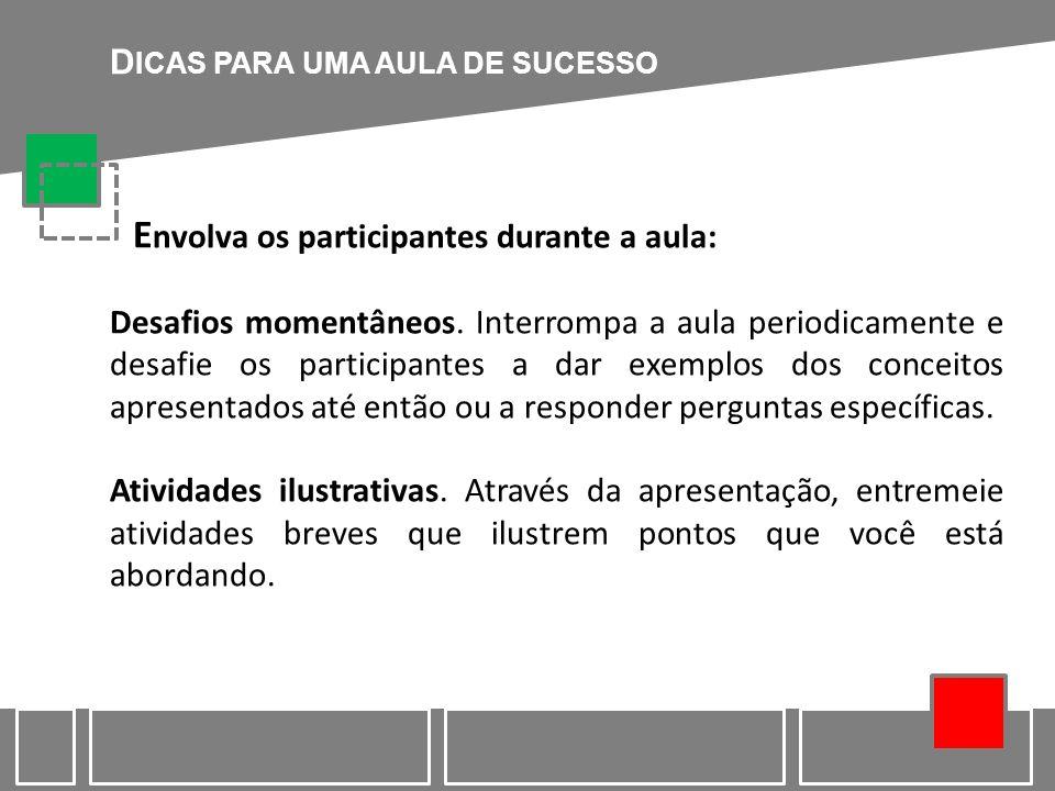 D ICAS PARA UMA AULA DE SUCESSO E nvolva os participantes durante a aula: Desafios momentâneos. Interrompa a aula periodicamente e desafie os particip