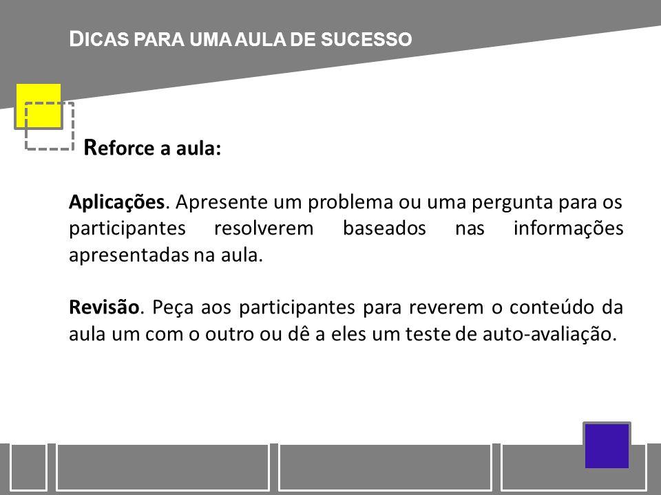 D ICAS PARA UMA AULA DE SUCESSO R eforce a aula: Aplicações. Apresente um problema ou uma pergunta para os participantes resolverem baseados nas infor