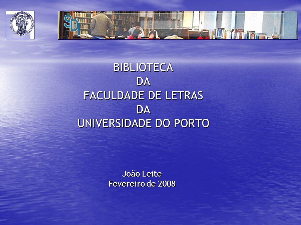 BIBLIOTECA DA FACULDADE DE LETRAS DA UNIVERSIDADE DO PORTO João Leite Fevereiro de 2008