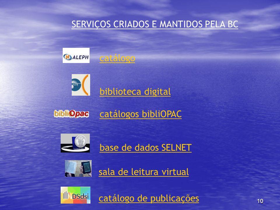 10 SERVIÇOS CRIADOS E MANTIDOS PELA BC catálogo biblioteca digital catálogos bibliOPAC base de dados SELNET sala de leitura virtual catálogo de public