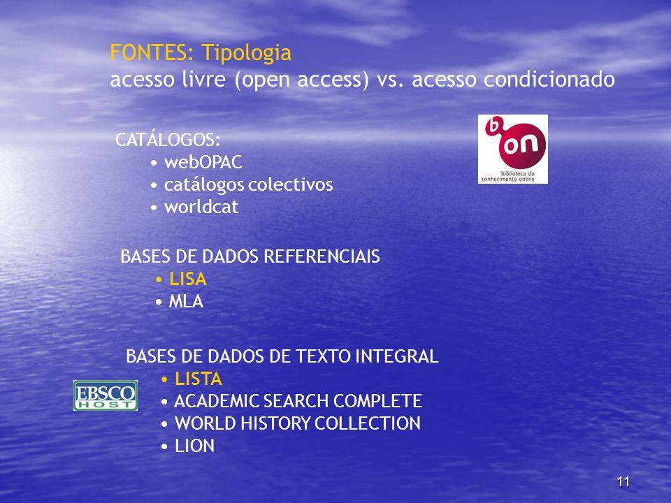 11 FONTES: Tipologia acesso livre (open access) vs. acesso condicionado CATÁLOGOS: webOPAC catálogos colectivos worldcat BASES DE DADOS REFERENCIAIS L