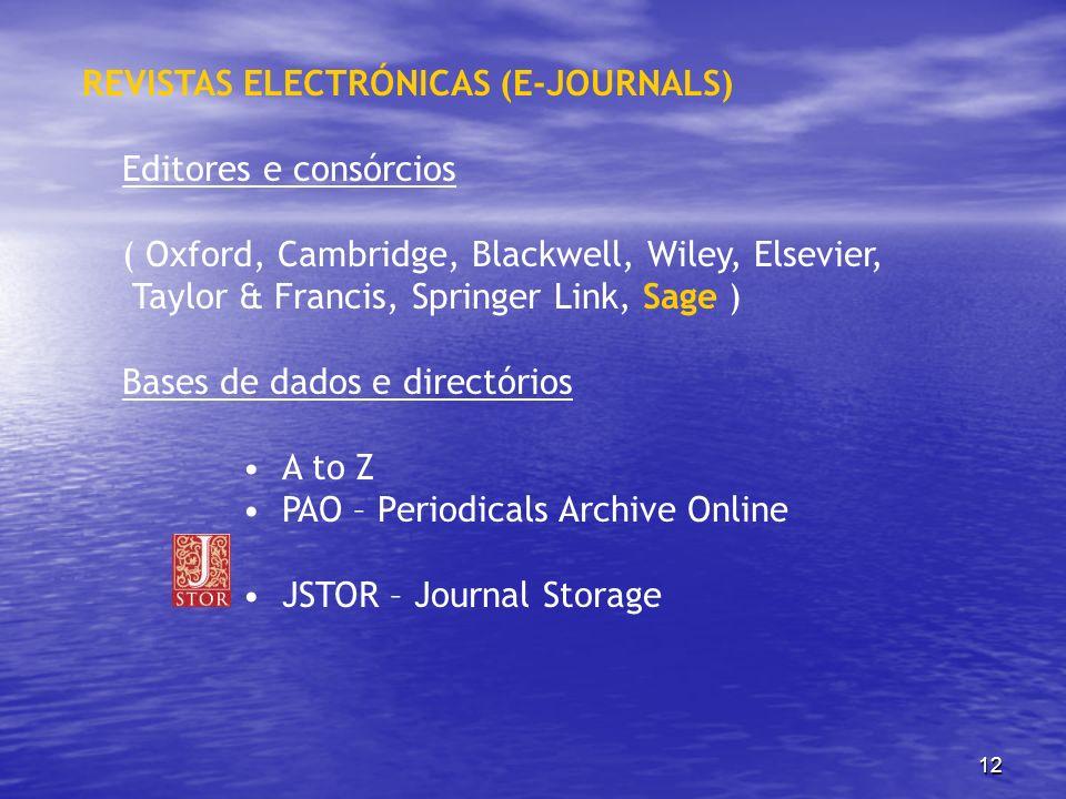 12 REVISTAS ELECTRÓNICAS (E-JOURNALS) Editores e consórcios ( Oxford, Cambridge, Blackwell, Wiley, Elsevier, Taylor & Francis, Springer Link, Sage ) B