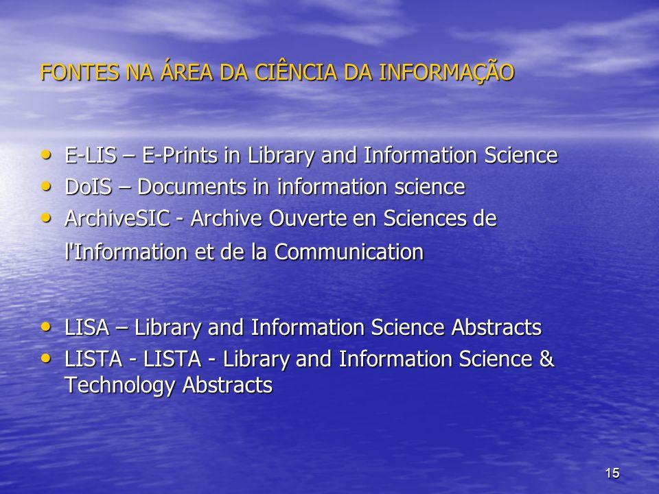 15 FONTES NA ÁREA DA CIÊNCIA DA INFORMAÇÃO E-LIS – E-Prints in Library and Information Science E-LIS – E-Prints in Library and Information Science DoI