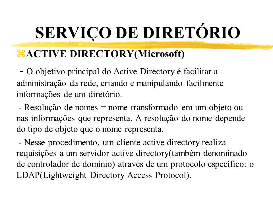 SERVIÇO DE DIRETÓRIO zACTIVE DIRECTORY(Microsoft) - O objetivo principal do Active Directory é facilitar a administração da rede, criando e manipuland