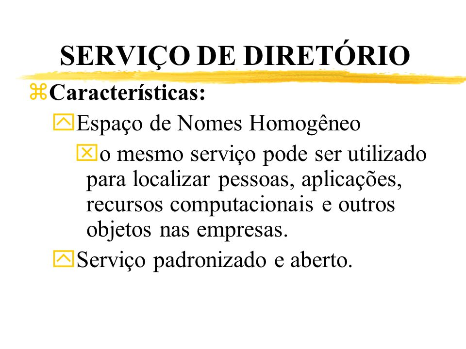 SERVIÇO DE DIRETÓRIO zCaracterísticas: yEspaço de Nomes Homogêneo xo mesmo serviço pode ser utilizado para localizar pessoas, aplicações, recursos com