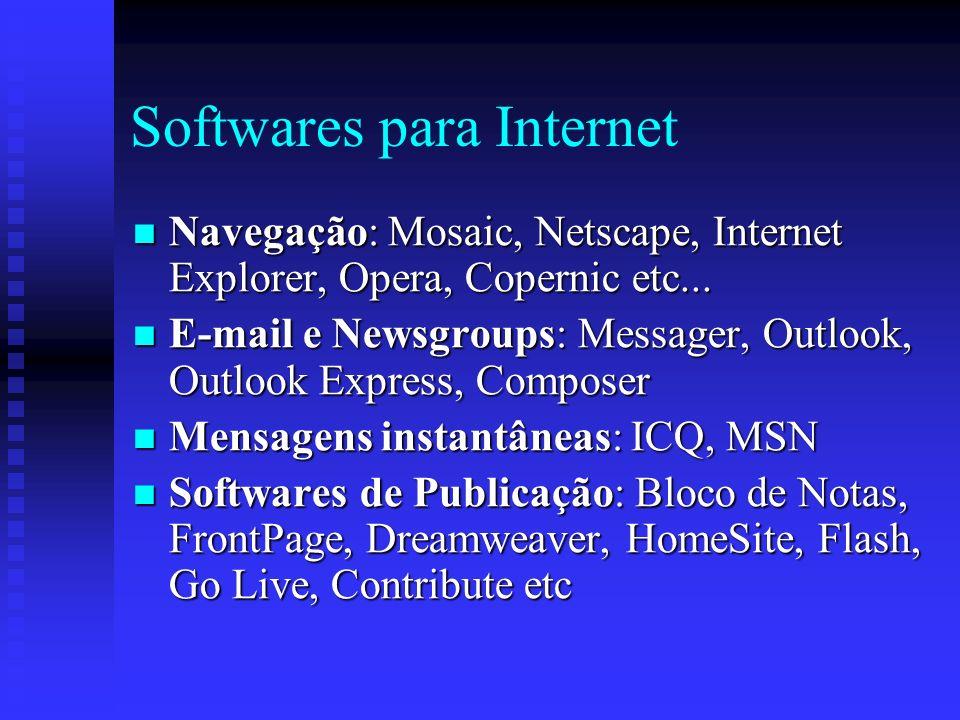 Softwares para Internet Navegação: Mosaic, Netscape, Internet Explorer, Opera, Copernic etc...