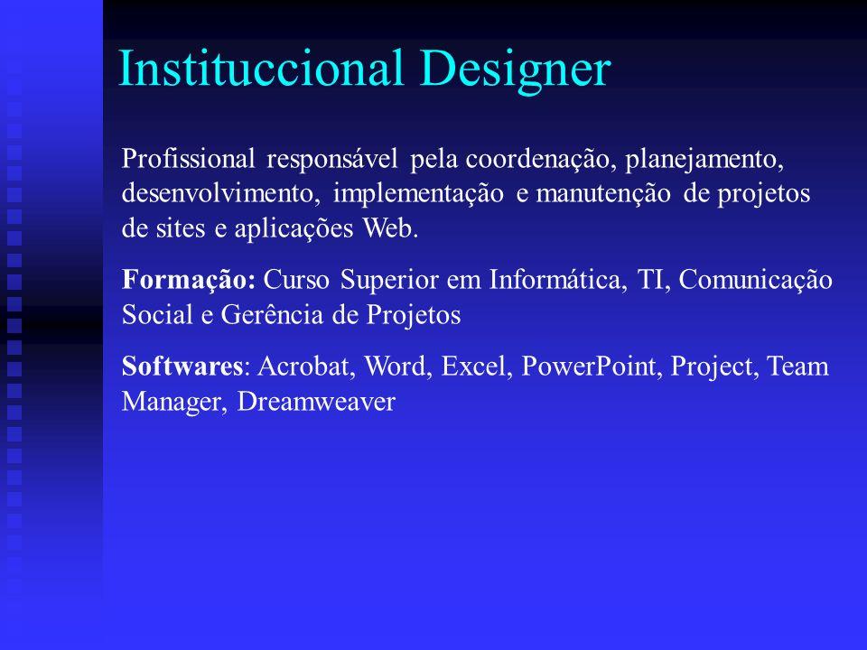 Instituccional Designer Profissional responsável pela coordenação, planejamento, desenvolvimento, implementação e manutenção de projetos de sites e aplicações Web.