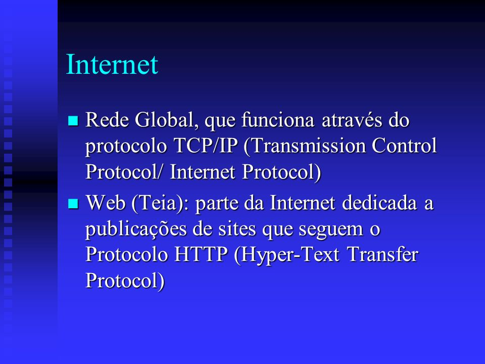 Rede Global, que funciona através do protocolo TCP/IP (Transmission Control Protocol/ Internet Protocol) Rede Global, que funciona através do protocol